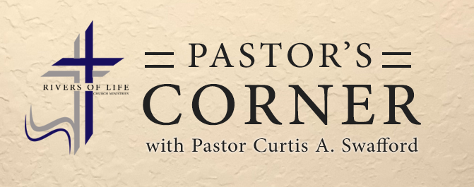 Pastor's Corner with Pastor Curtis A. Swafford