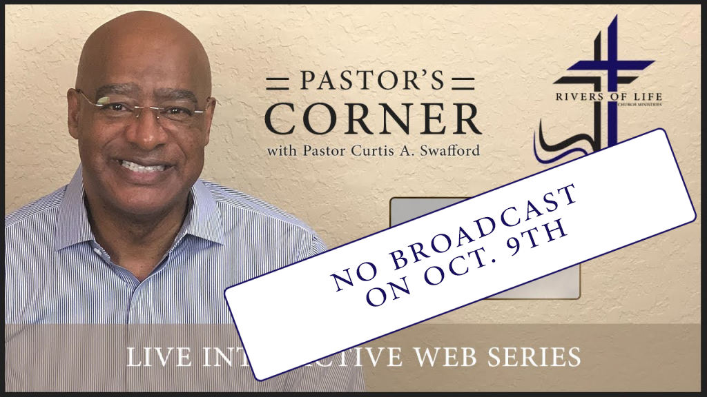 No Pastor's Corner Broadcast on October 9th